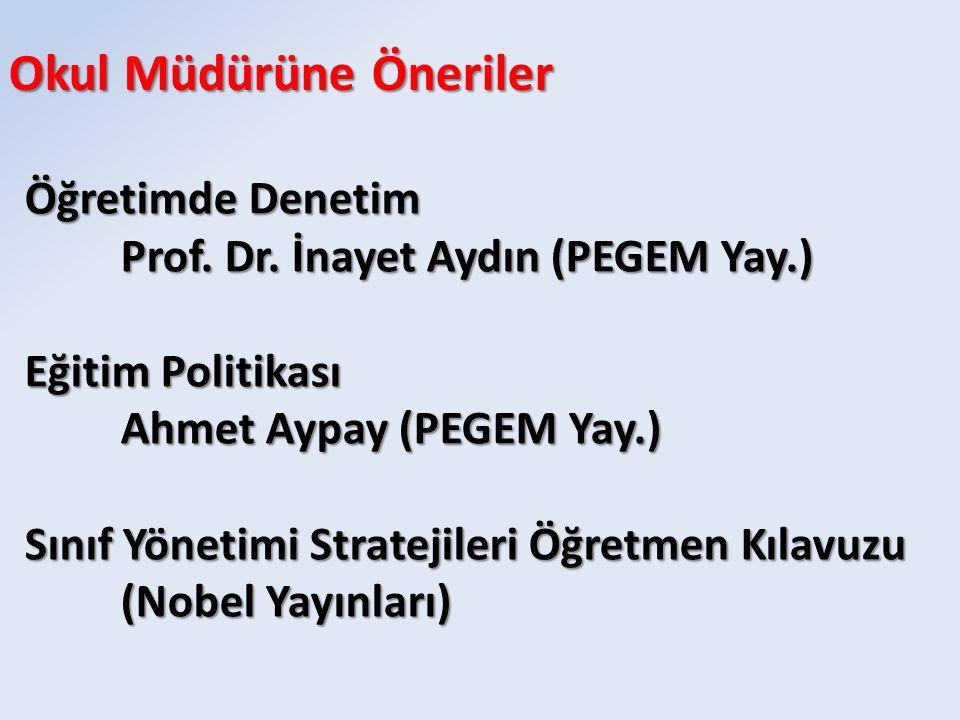 Okul Müdürüne Öneriler Öğretimde Denetim Prof. Dr. İnayet Aydın (PEGEM Yay.) Eğitim Politikası Ahmet Aypay (PEGEM Yay.) Sınıf Yönetimi Stratejileri Öğ