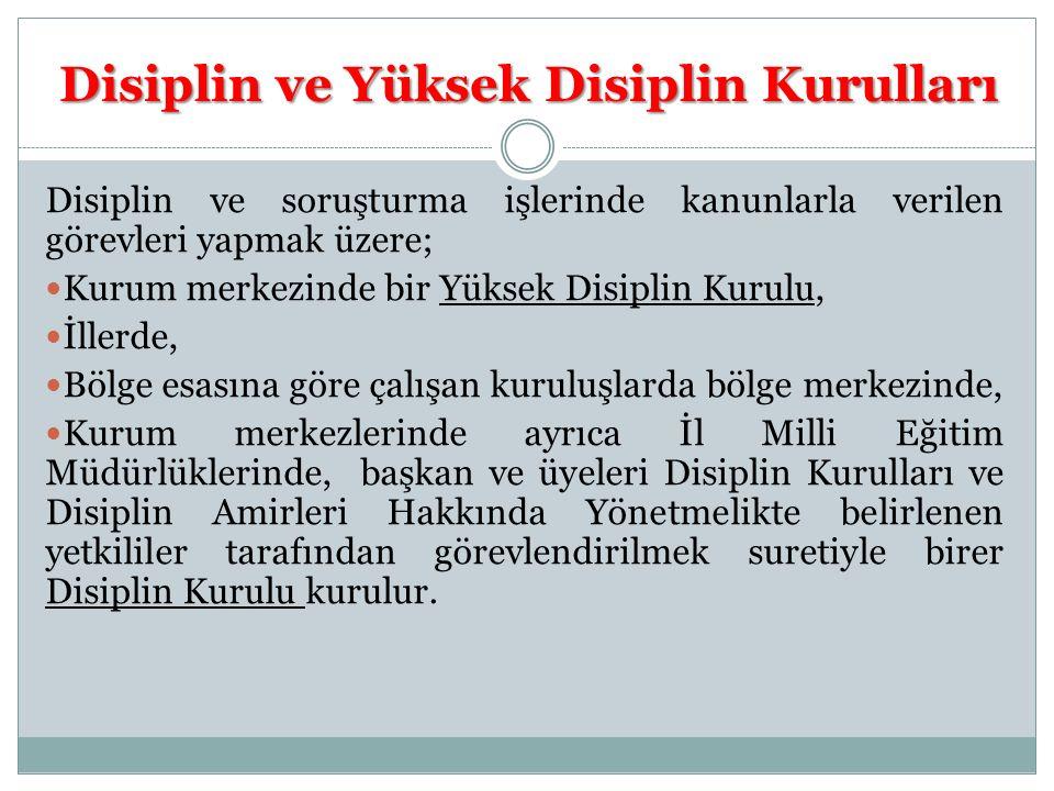 Disiplin ve Yüksek Disiplin Kurulları Disiplin ve soruşturma işlerinde kanunlarla verilen görevleri yapmak üzere; Kurum merkezinde bir Yüksek Disiplin