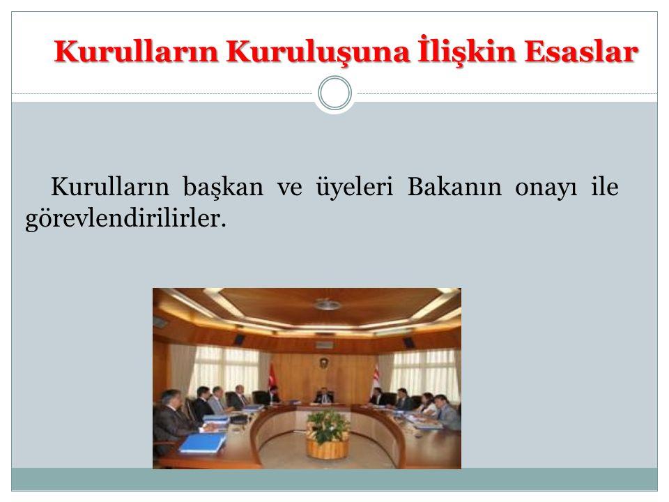 Kurulların Kuruluşuna İlişkin Esaslar Kurulların başkan ve üyeleri Bakanın onayı ile görevlendirilirler.