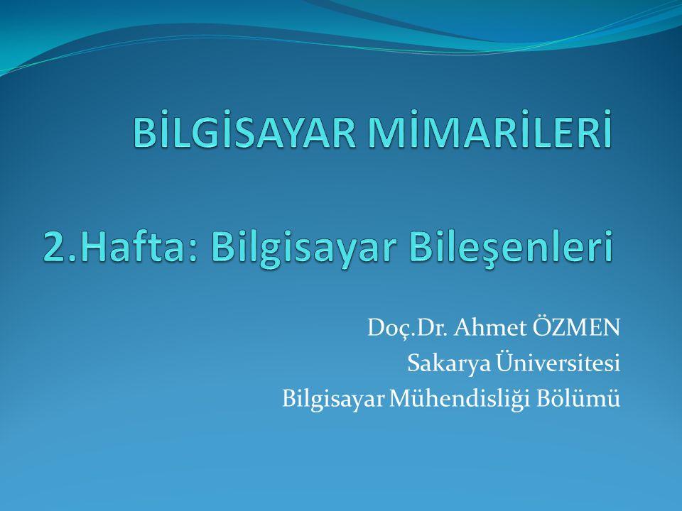 Doç.Dr. Ahmet ÖZMEN Sakarya Üniversitesi Bilgisayar Mühendisliği Bölümü