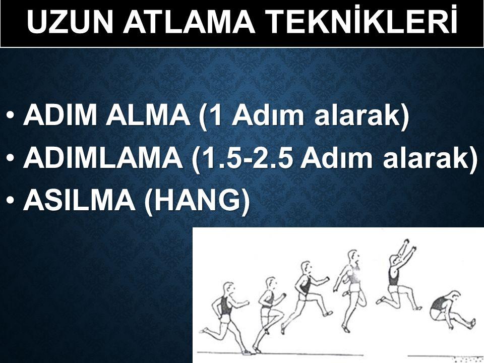 UZUN ATLAMA TEKNİKLERİ ADIM ALMA (1 Adım alarak)ADIM ALMA (1 Adım alarak) ADIMLAMA (1.5-2.5 Adım alarak)ADIMLAMA (1.5-2.5 Adım alarak) ASILMA (HANG)ASILMA (HANG)