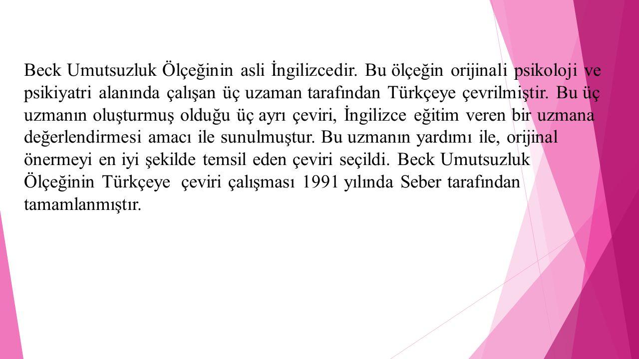 Beck Umutsuzluk Ölçeğinin asli İngilizcedir. Bu ölçeğin orijinali psikoloji ve psikiyatri alanında çalışan üç uzaman tarafından Türkçeye çevrilmiştir.