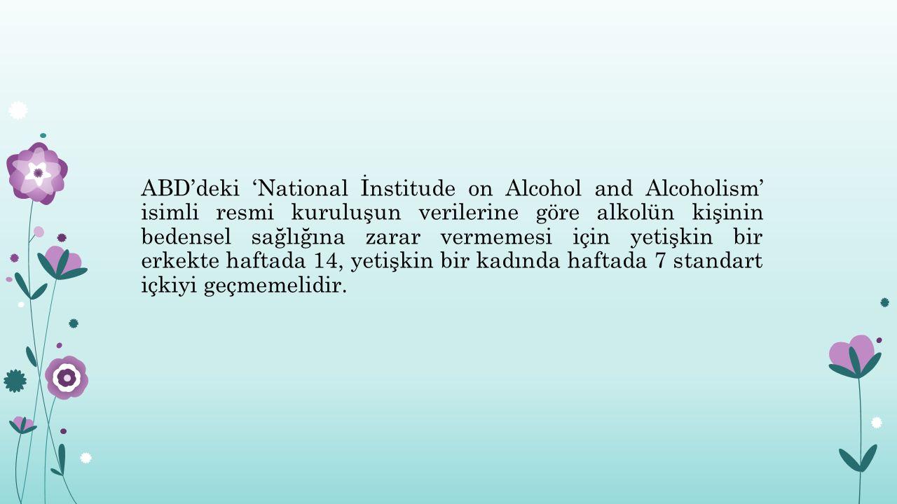 ABD'deki 'National İnstitude on Alcohol and Alcoholism' isimli resmi kuruluşun verilerine göre alkolün kişinin bedensel sağlığına zarar vermemesi için yetişkin bir erkekte haftada 14, yetişkin bir kadında haftada 7 standart içkiyi geçmemelidir.