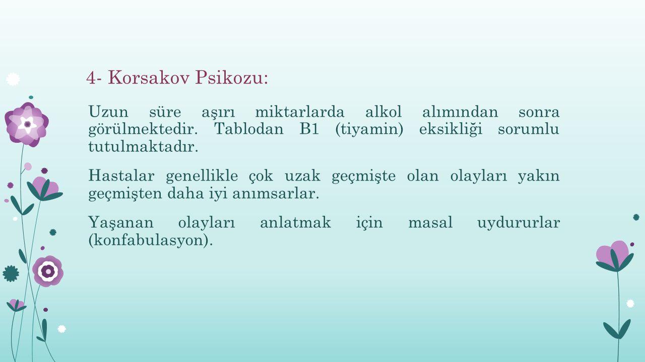 4- Korsakov Psikozu: Uzun süre aşırı miktarlarda alkol alımından sonra görülmektedir.