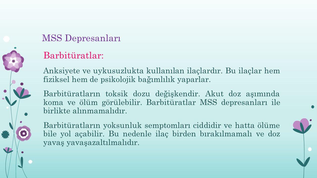 MSS Depresanları Barbitüratlar: Anksiyete ve uykusuzlukta kullanılan ilaçlardır.
