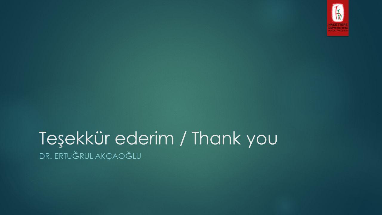 Teşekkür ederim / Thank you DR. ERTUĞRUL AKÇAOĞLU