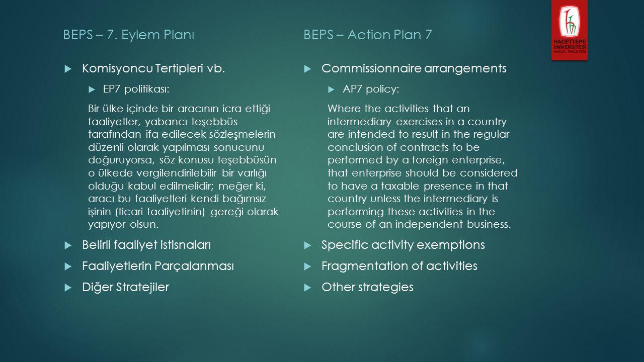 BEPS – 7. Eylem Planı  Komisyoncu Tertipleri vb.  EP7 politikası: Bir ülke içinde bir aracının icra ettiği faaliyetler, yabancı teşebbüs tarafından