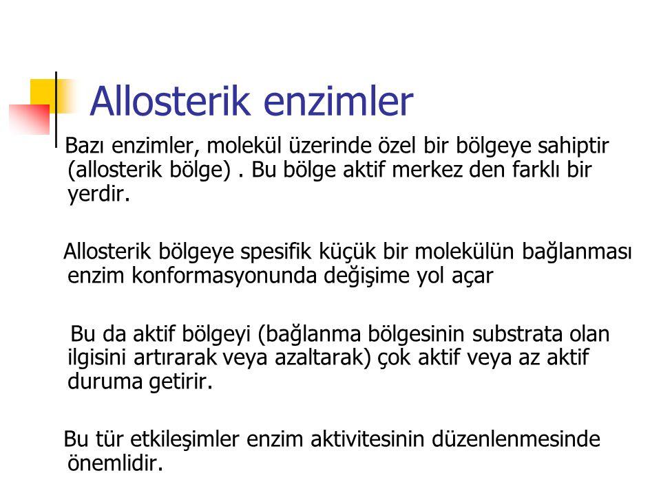 Allosterik enzimler Bazı enzimler, molekül üzerinde özel bir bölgeye sahiptir (allosterik bölge). Bu bölge aktif merkez den farklı bir yerdir. Alloste