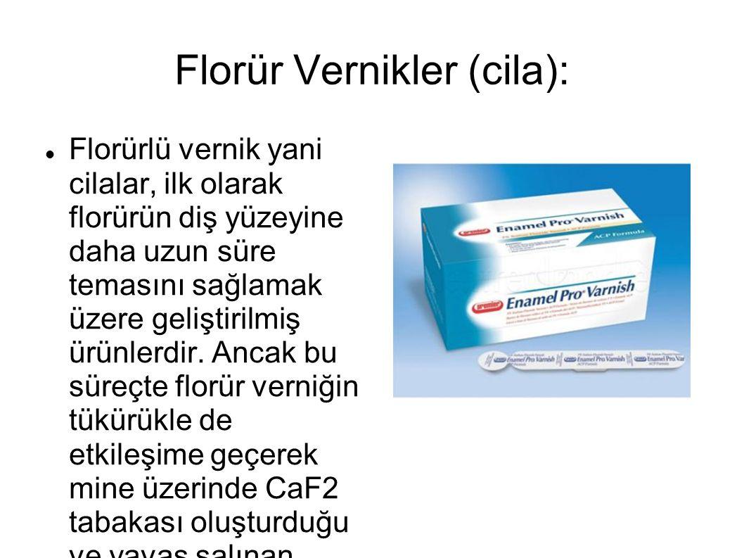 Florür Vernikler (cila): Florürlü vernik yani cilalar, ilk olarak florürün diş yüzeyine daha uzun süre temasını sağlamak üzere geliştirilmiş ürünlerdi