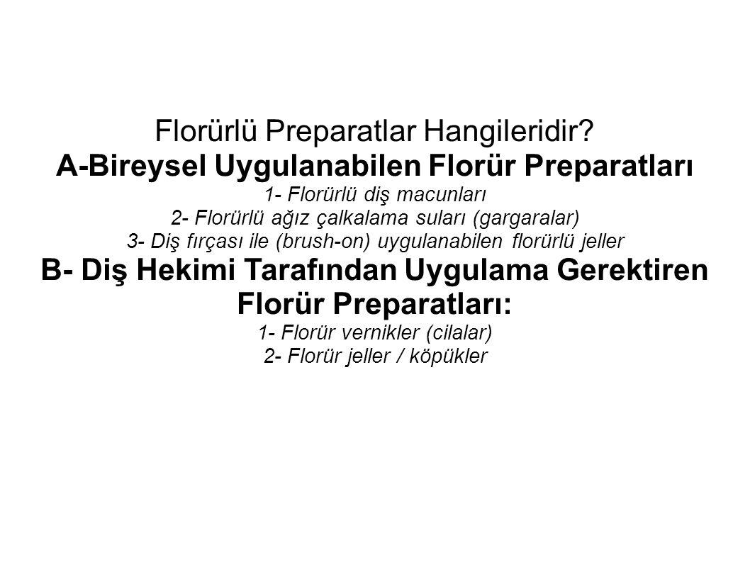 Florürlü Preparatlar Hangileridir? A-Bireysel Uygulanabilen Florür Preparatları 1- Florürlü diş macunları 2- Florürlü ağız çalkalama suları (gargarala