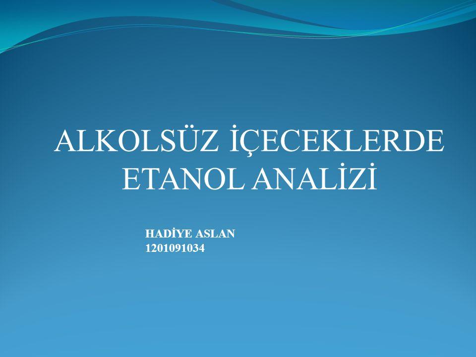 ALKOLSÜZ İÇECEKLERDE ETANOL ANALİZİ HADİYE ASLAN 1201091034