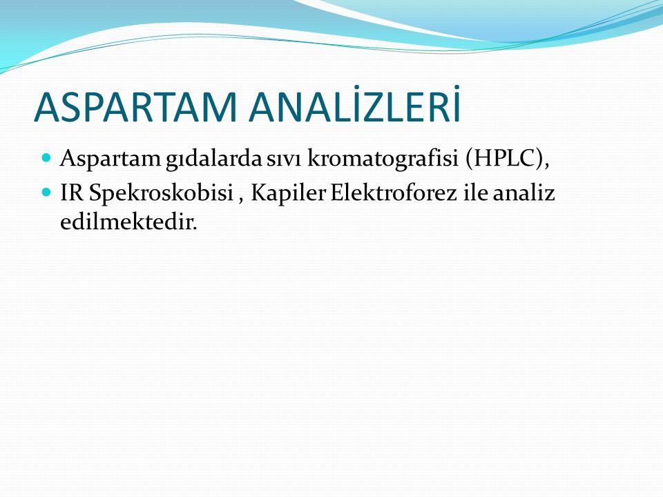 ASPARTAM ANALİZLERİ Aspartam gıdalarda sıvı kromatografisi (HPLC), IR Spekroskobisi, Kapiler Elektroforez ile analiz edilmektedir.