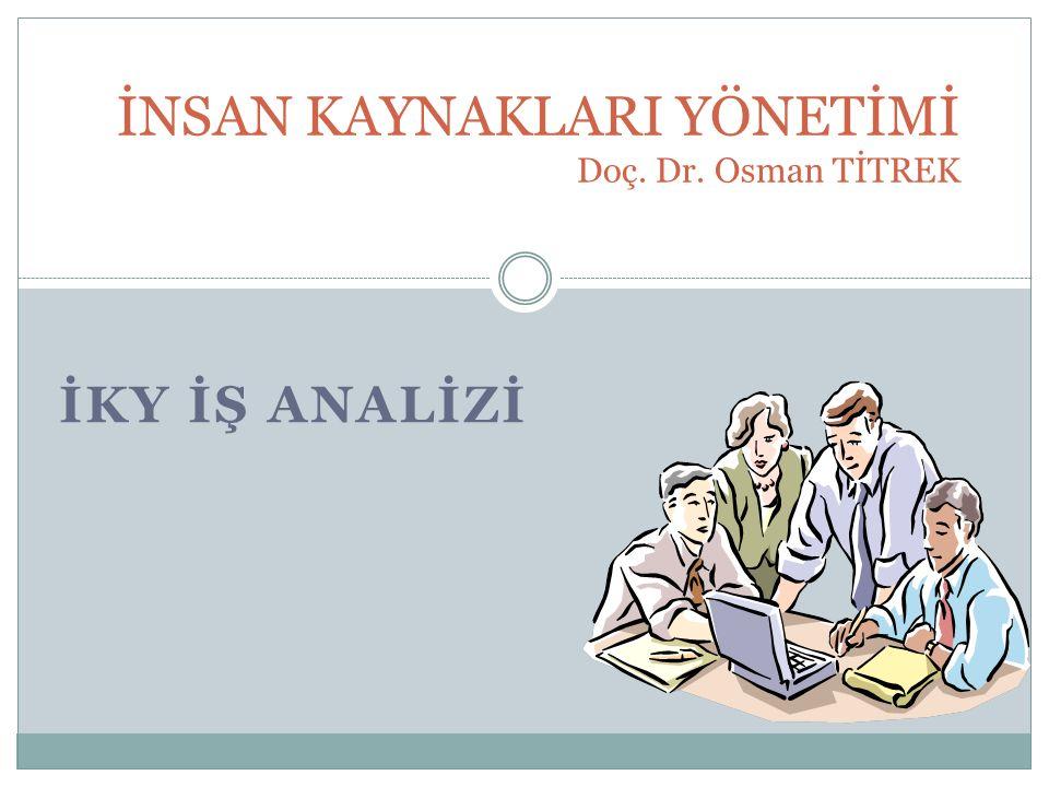 İKY İŞ ANALİZİ İNSAN KAYNAKLARI YÖNETİMİ Doç. Dr. Osman TİTREK