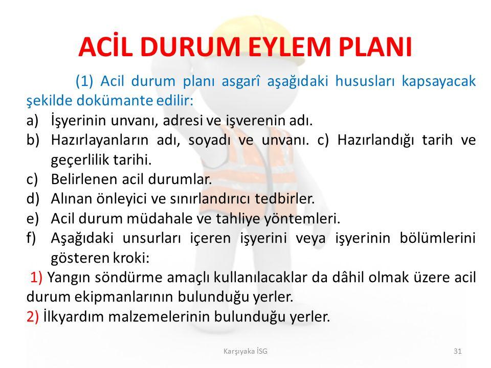 ACİL DURUM EYLEM PLANI Karşıyaka İSG31 (1) Acil durum planı asgarî aşağıdaki hususları kapsayacak şekilde dokümante edilir: a)İşyerinin unvanı, adresi ve işverenin adı.