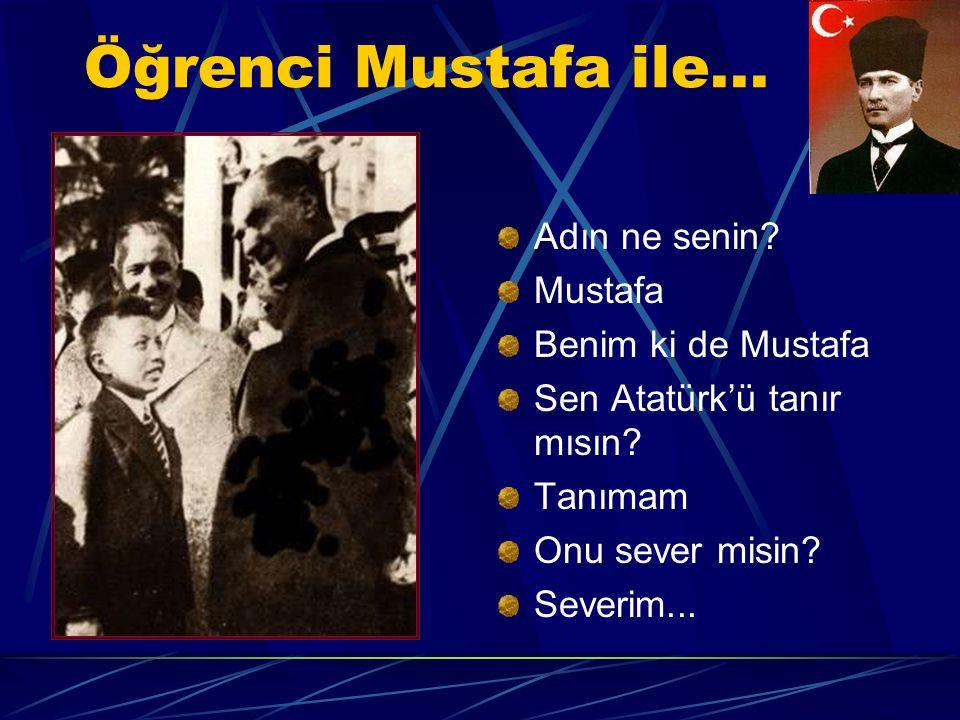 Öğrenci Mustafa ile... Adın ne senin. Mustafa Benim ki de Mustafa Sen Atatürk'ü tanır mısın.