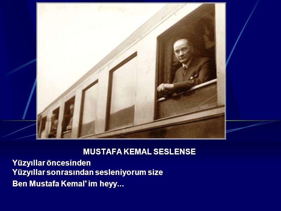 MUSTAFA KEMAL SESLENSE Yüzyıllar öncesinden Yüzyıllar sonrasından sesleniyorum size Ben Mustafa Kemal im heyy...