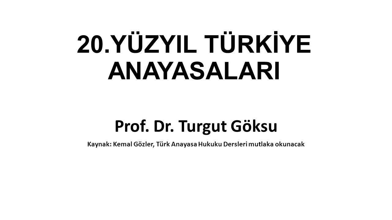 20.YÜZYIL TÜRKİYE ANAYASALARI Prof. Dr. Turgut Göksu Kaynak: Kemal Gözler, Türk Anayasa Hukuku Dersleri mutlaka okunacak