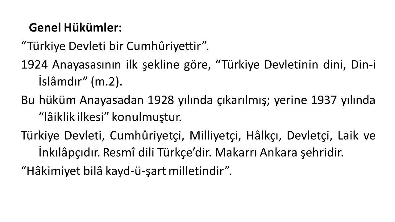 """Genel Hükümler: """"Türkiye Devleti bir Cumhûriyettir"""". 1924 Anayasasının ilk şekline göre, """"Türkiye Devletinin dini, Din-i İslâmdır"""" (m.2). Bu hüküm Ana"""