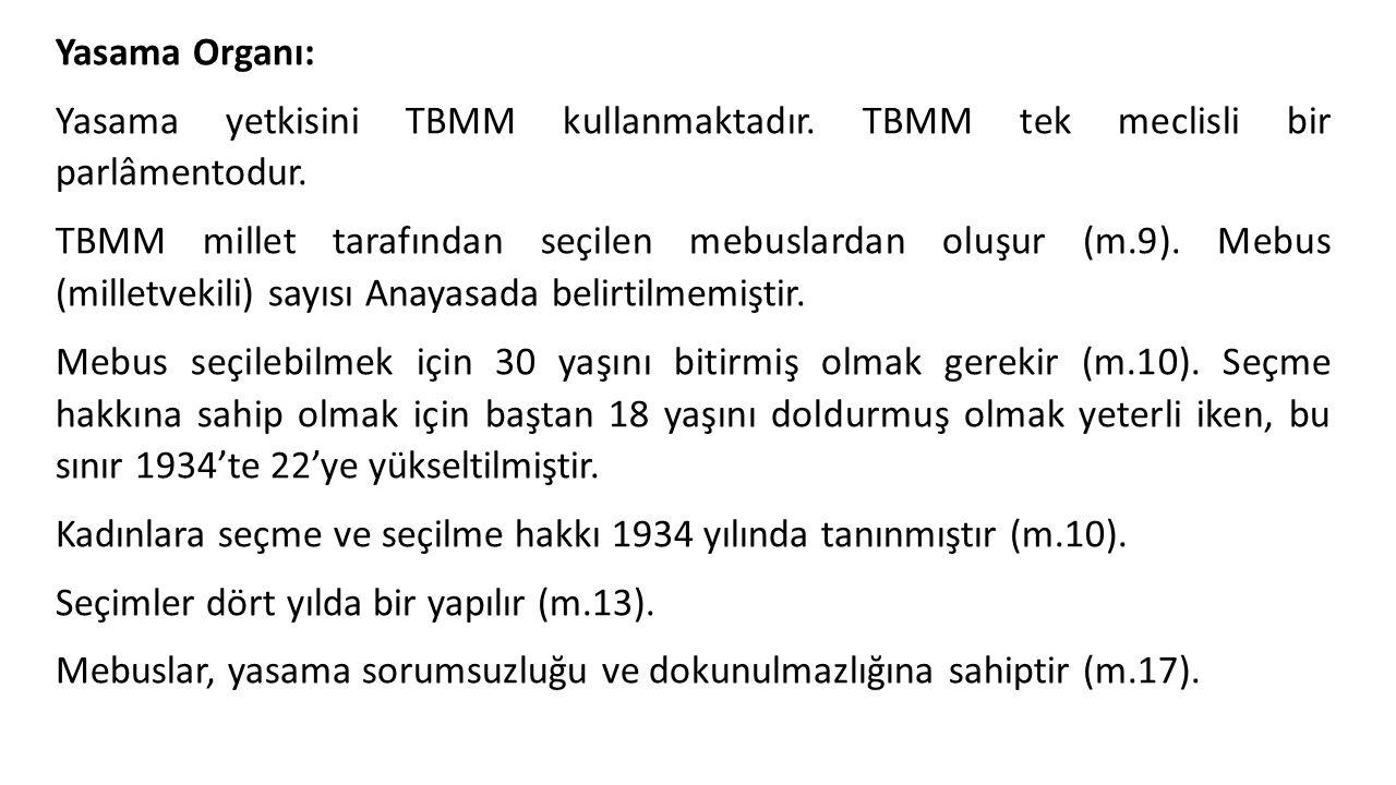 Yasama Organı: Yasama yetkisini TBMM kullanmaktadır. TBMM tek meclisli bir parlâmentodur. TBMM millet tarafından seçilen mebuslardan oluşur (m.9). Meb