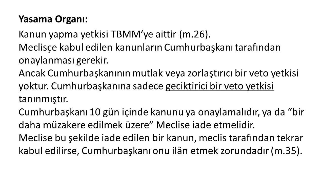 Yasama Organı: Kanun yapma yetkisi TBMM'ye aittir (m.26). Meclisçe kabul edilen kanunların Cumhurbaşkanı tarafından onaylanması gerekir. Ancak Cumhurb
