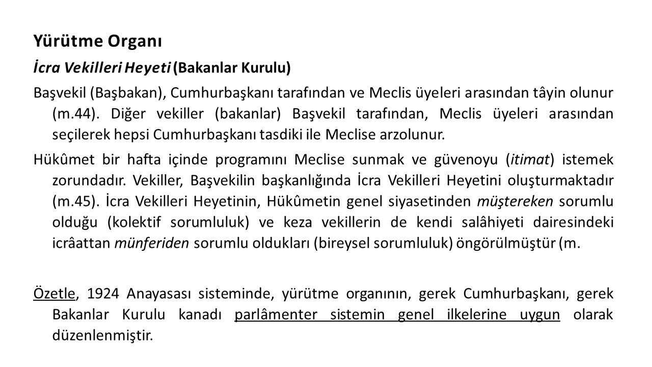 Yürütme Organı İcra Vekilleri Heyeti (Bakanlar Kurulu) Başvekil (Başbakan), Cumhurbaşkanı tarafından ve Meclis üyeleri arasından tâyin olunur (m.44).