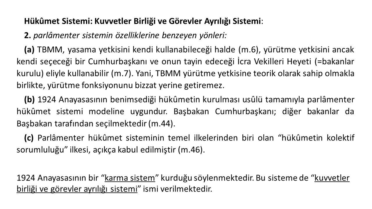 Hükûmet Sistemi: Kuvvetler Birliği ve Görevler Ayrılığı Sistemi: 2. parlâmenter sistemin özelliklerine benzeyen yönleri: (a) TBMM, yasama yetkisini ke