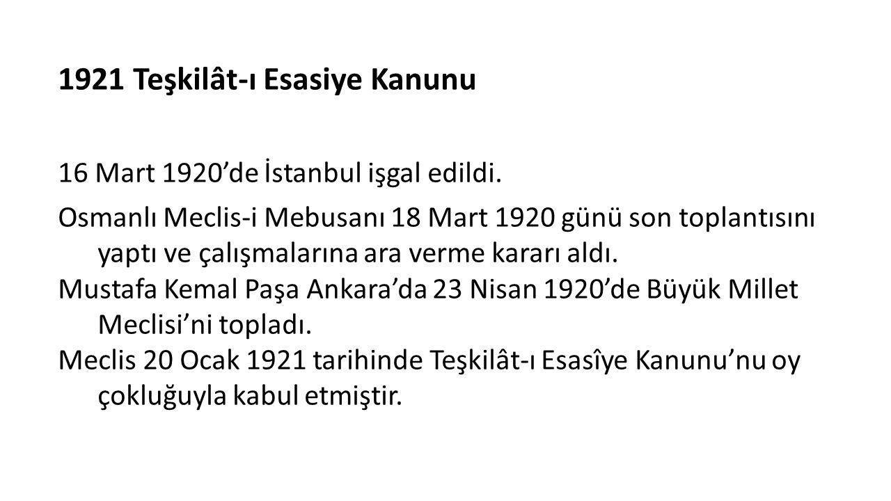 1921 Teşkilât-ı Esasiye Kanunu 16 Mart 1920'de İstanbul işgal edildi. Osmanlı Meclis-i Mebusanı 18 Mart 1920 günü son toplantısını yaptı ve çalışmalar