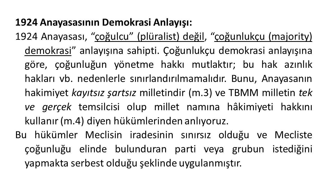"""1924 Anayasasının Demokrasi Anlayışı: 1924 Anayasası, """"çoğulcu"""" (plüralist) değil, """"çoğunlukçu (majority) demokrasi"""" anlayışına sahipti. Çoğunlukçu de"""
