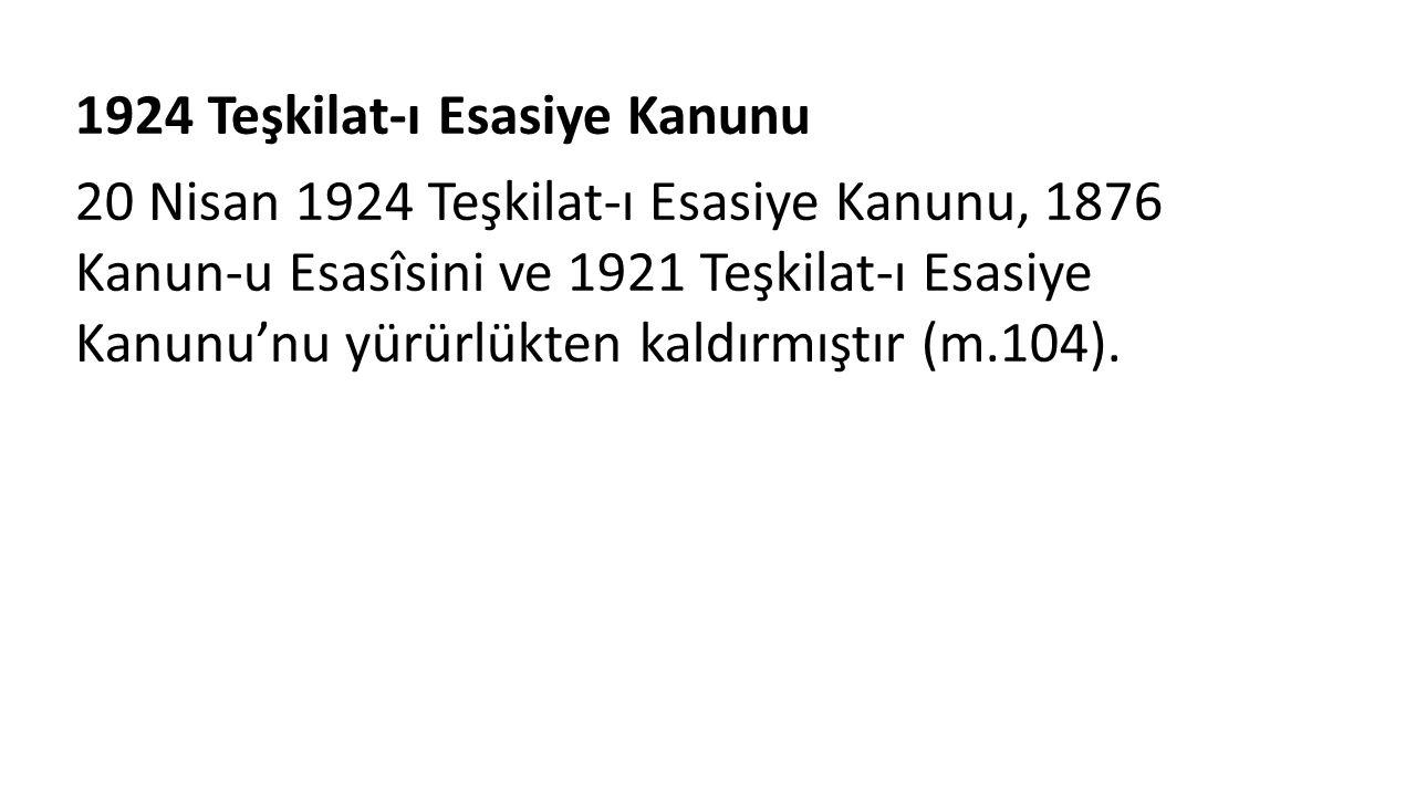 1924 Teşkilat-ı Esasiye Kanunu 20 Nisan 1924 Teşkilat-ı Esasiye Kanunu, 1876 Kanun-u Esasîsini ve 1921 Teşkilat-ı Esasiye Kanunu'nu yürürlükten kaldırmıştır (m.104).