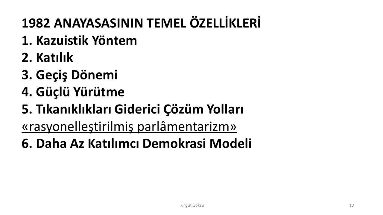 Turgut Göksu10 1982 ANAYASASININ TEMEL ÖZELLİKLERİ 1.