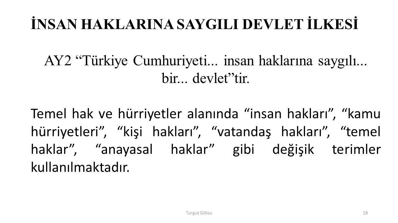 Turgut Göksu18 İNSAN HAKLARINA SAYGILI DEVLET İLKESİ AY2 Türkiye Cumhuriyeti...