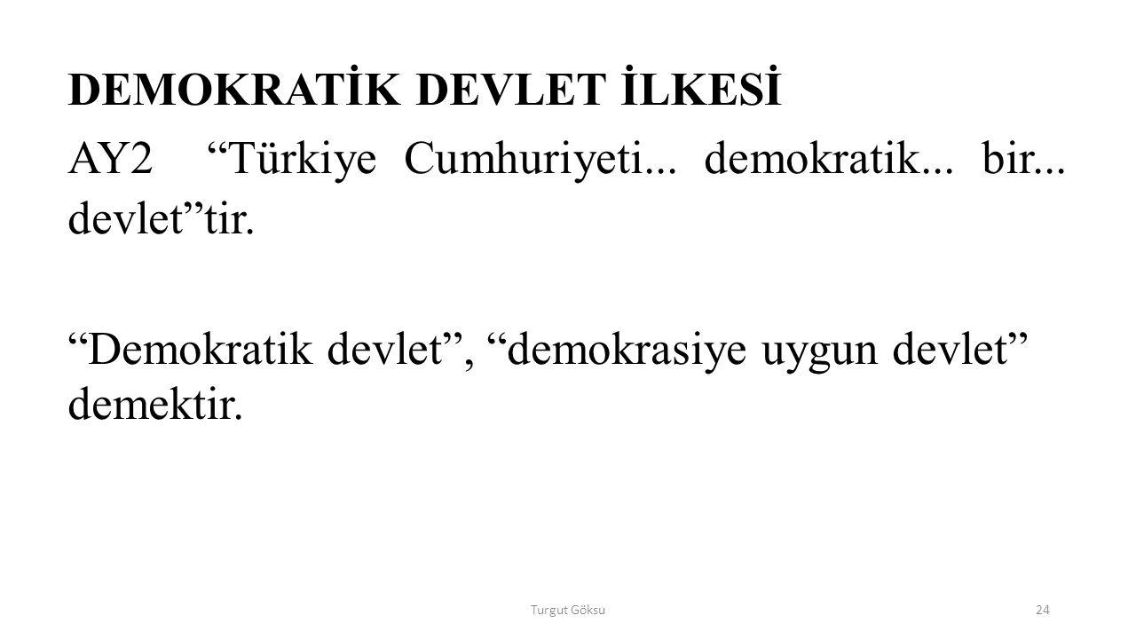 Turgut Göksu24 DEMOKRATİK DEVLET İLKESİ AY2 Türkiye Cumhuriyeti...