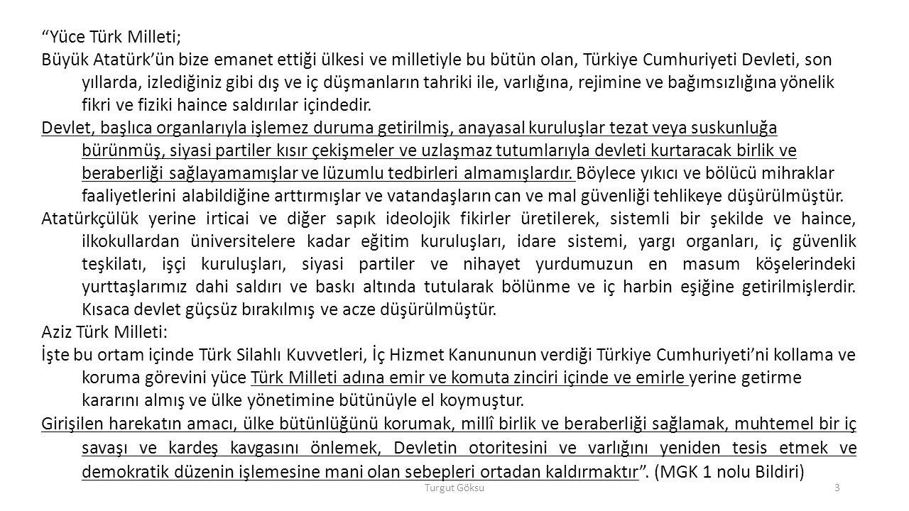 Yüce Türk Milleti; Büyük Atatürk'ün bize emanet ettiği ülkesi ve milletiyle bu bütün olan, Türkiye Cumhuriyeti Devleti, son yıllarda, izlediğiniz gibi dış ve iç düşmanların tahriki ile, varlığına, rejimine ve bağımsızlığına yönelik fikri ve fiziki haince saldırılar içindedir.