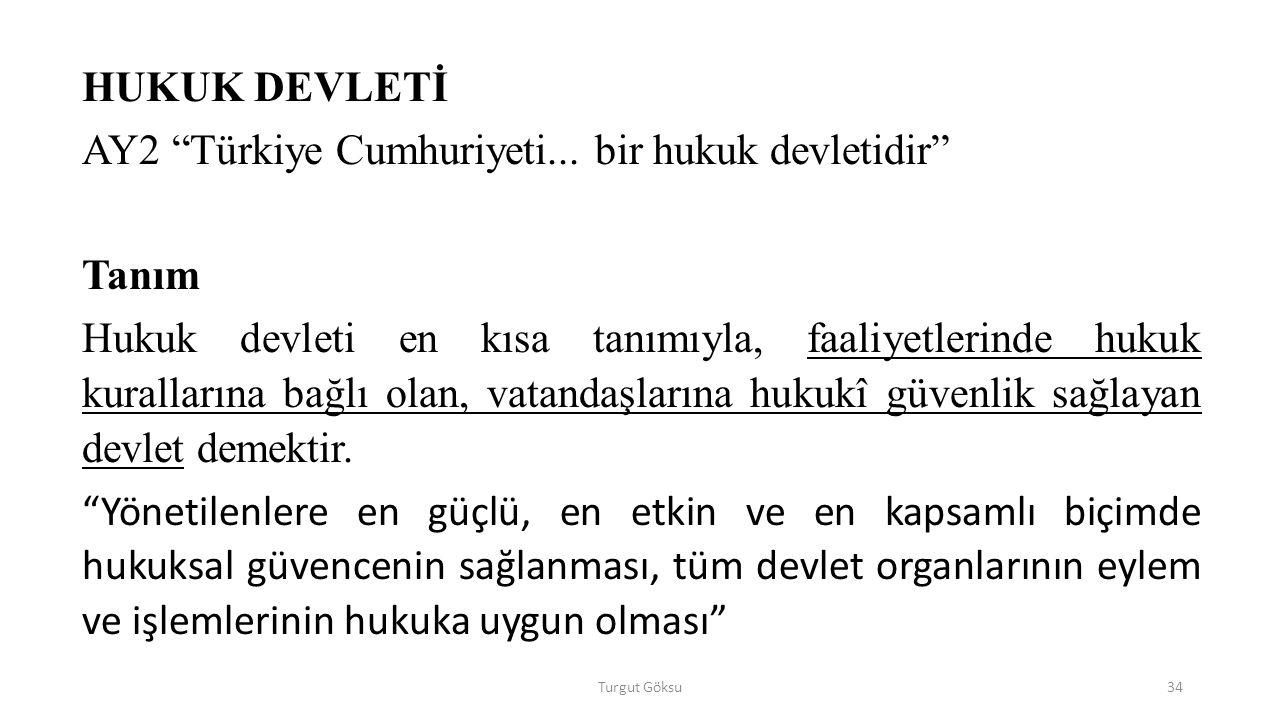 Turgut Göksu34 HUKUK DEVLETİ AY2 Türkiye Cumhuriyeti...