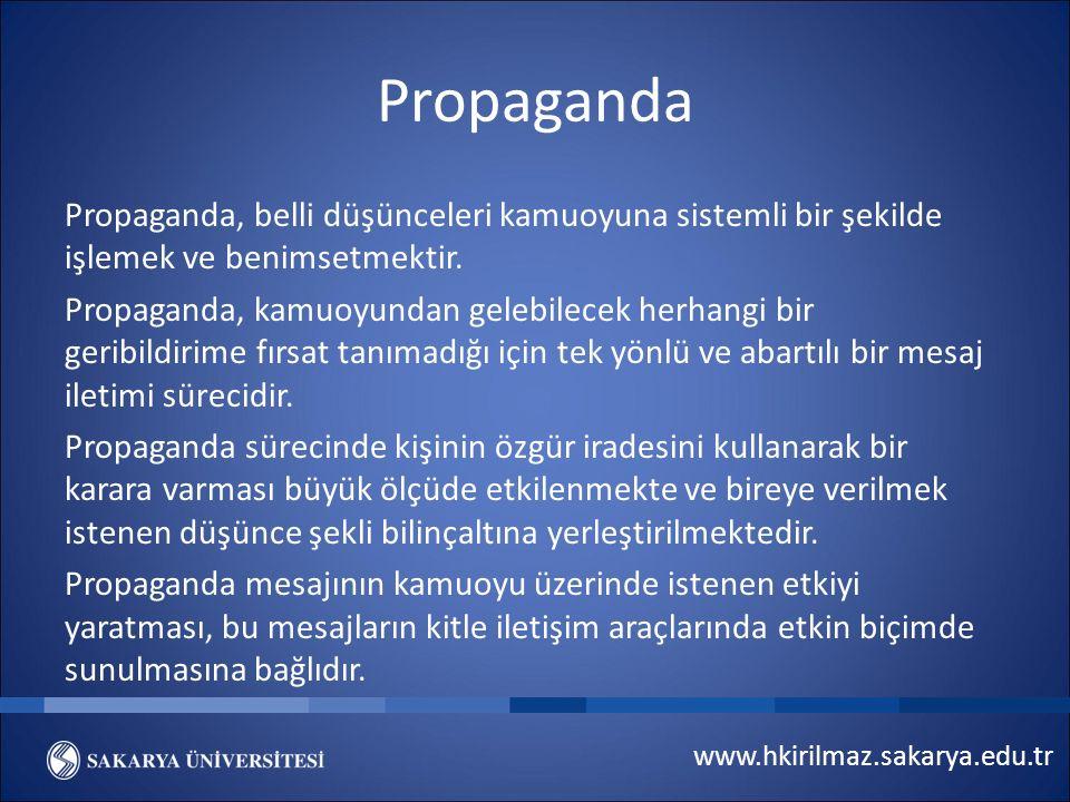 www.hkirilmaz.sakarya.edu.tr Propaganda Propaganda, belli düşünceleri kamuoyuna sistemli bir şekilde işlemek ve benimsetmektir. Propaganda, kamuoyunda