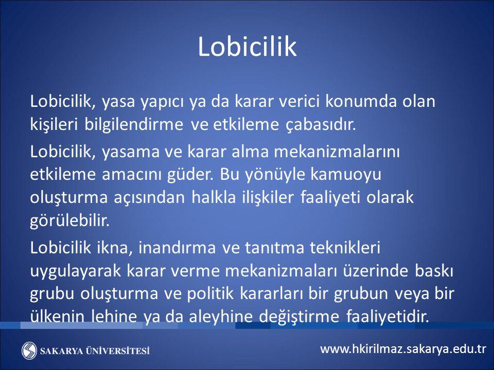 www.hkirilmaz.sakarya.edu.tr Lobicilik Lobicilik, yasa yapıcı ya da karar verici konumda olan kişileri bilgilendirme ve etkileme çabasıdır. Lobicilik,