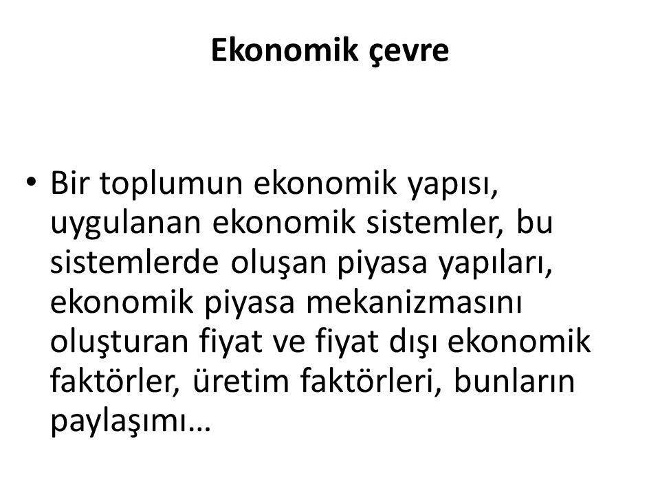 Ekonomik çevre Bir toplumun ekonomik yapısı, uygulanan ekonomik sistemler, bu sistemlerde oluşan piyasa yapıları, ekonomik piyasa mekanizmasını oluşturan fiyat ve fiyat dışı ekonomik faktörler, üretim faktörleri, bunların paylaşımı…