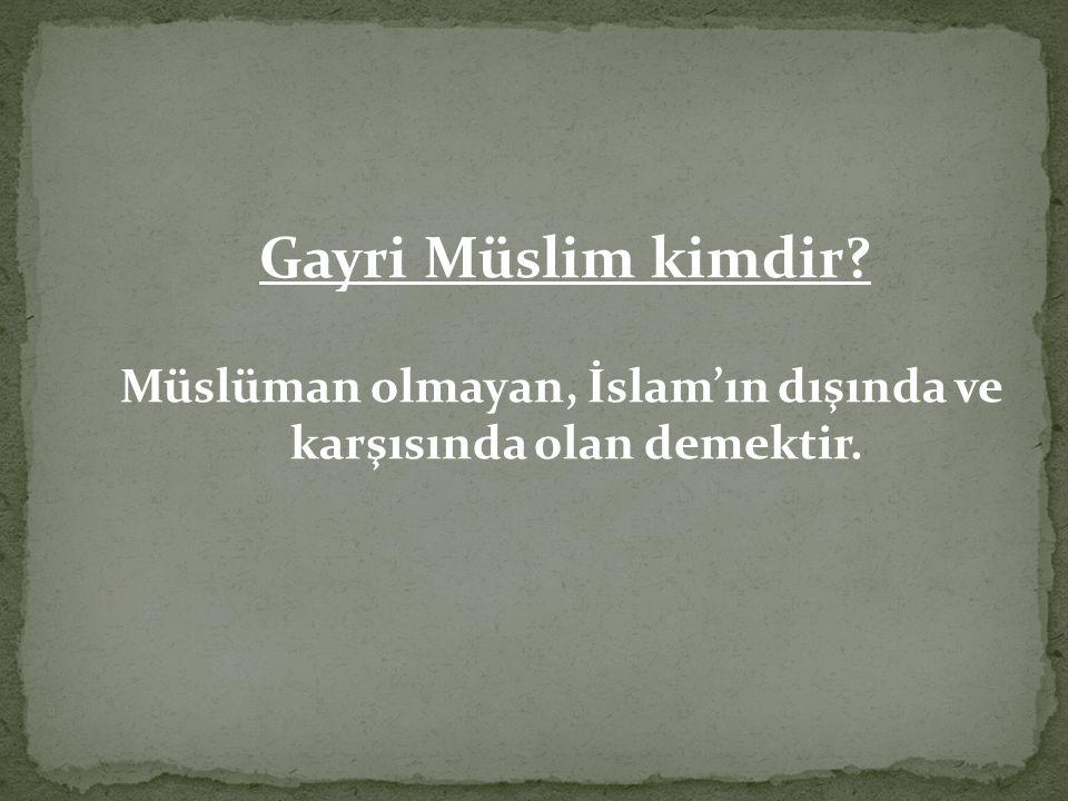 Gayri Müslim kimdir? Müslüman olmayan, İslam'ın dışında ve karşısında olan demektir.