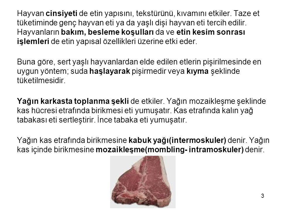 Hayvan cinsiyeti de etin yapısını, tekstürünü, kıvamını etkiler. Taze et tüketiminde genç hayvan eti ya da yaşlı dişi hayvan eti tercih edilir. Hayvan