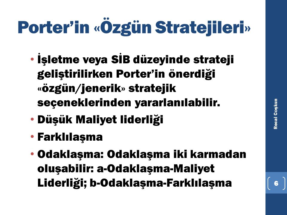 Porter'in «Özgün Stratejileri» İşletme veya SİB düzeyinde strateji geliştirilirken Porter'in önerdiği «özgün/jenerik» stratejik seçeneklerinden yararl