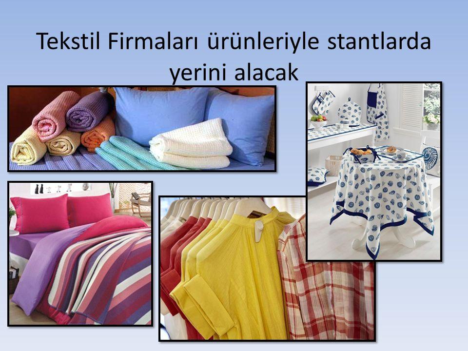 Tekstil Firmaları ürünleriyle stantlarda yerini alacak