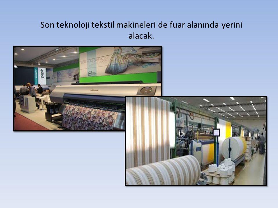 Son teknoloji tekstil makineleri de fuar alanında yerini alacak.