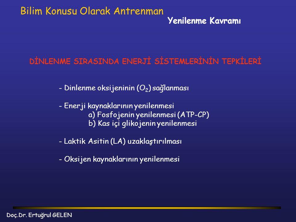 Yenilenme Kavramı Bilim Konusu Olarak Antrenman DİNLENME SIRASINDA ENERJİ SİSTEMLERİNİN TEPKİLERİ - Dinlenme oksijeninin (O 2 ) sağlanması - Enerji ka