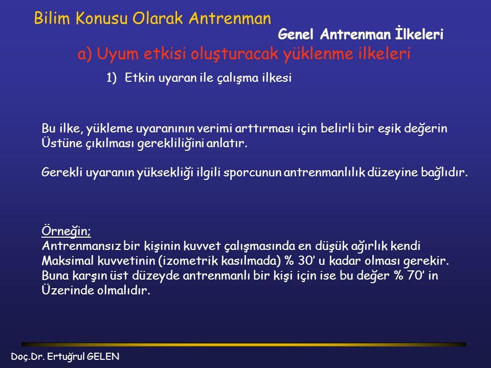Genel Antrenman İlkeleri Bilim Konusu Olarak Antrenman a) Uyum etkisi oluşturacak yüklenme ilkeleri 1)Etkin uyaran ile çalışma ilkesi Bu ilke, yükleme