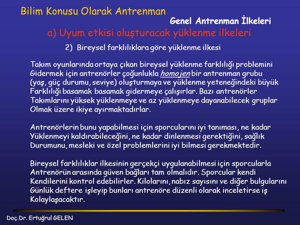 Genel Antrenman İlkeleri Bilim Konusu Olarak Antrenman a) Uyum etkisi oluşturacak yüklenme ilkeleri 2) Bireysel farklılıklara göre yüklenme ilkesi Tak