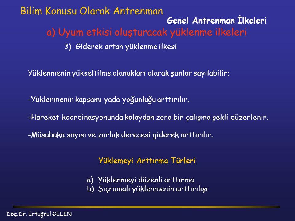 Genel Antrenman İlkeleri Bilim Konusu Olarak Antrenman a) Uyum etkisi oluşturacak yüklenme ilkeleri 3) Giderek artan yüklenme ilkesi Yüklenmenin yükse