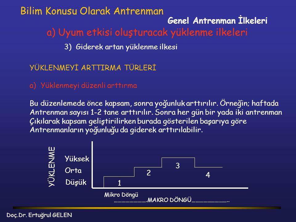 Genel Antrenman İlkeleri Bilim Konusu Olarak Antrenman a) Uyum etkisi oluşturacak yüklenme ilkeleri 3) Giderek artan yüklenme ilkesi YÜKLENMEYİ ARTTIR