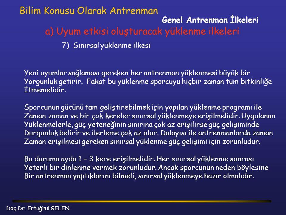 Genel Antrenman İlkeleri Bilim Konusu Olarak Antrenman a) Uyum etkisi oluşturacak yüklenme ilkeleri 7) Sınırsal yüklenme ilkesi Yeni uyumlar sağlaması