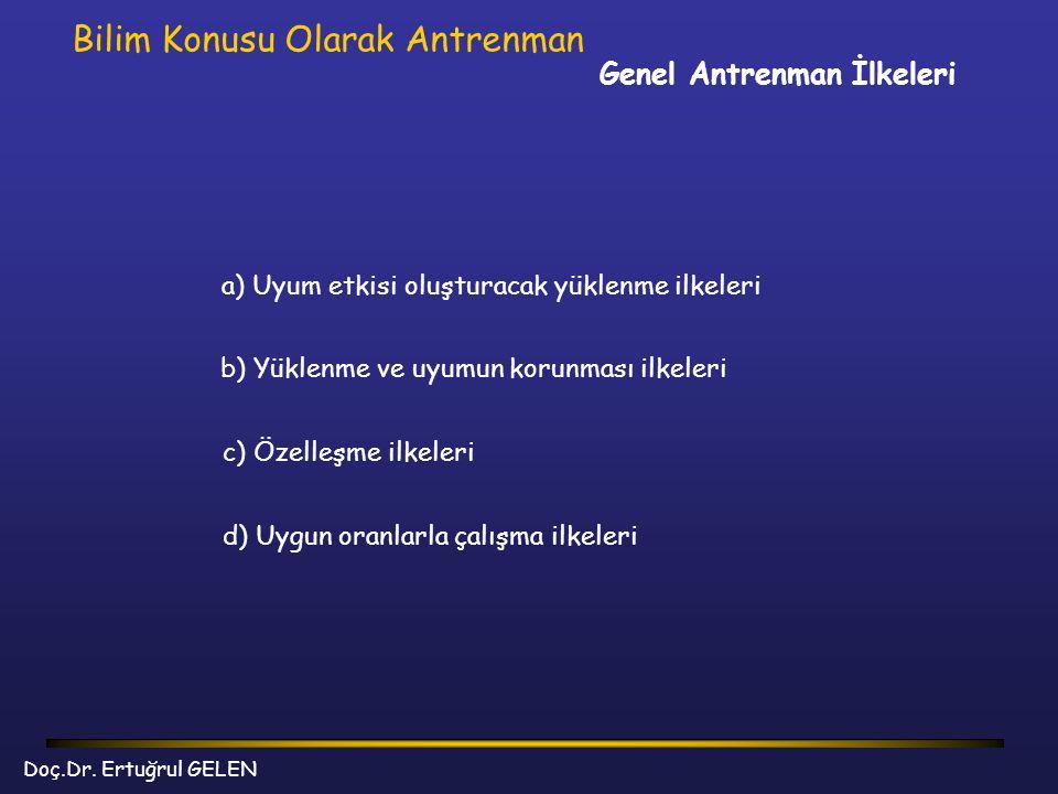 Genel Antrenman İlkeleri Bilim Konusu Olarak Antrenman a) Uyum etkisi oluşturacak yüklenme ilkeleri d) Uygun oranlarla çalışma ilkeleri c) Özelleşme i