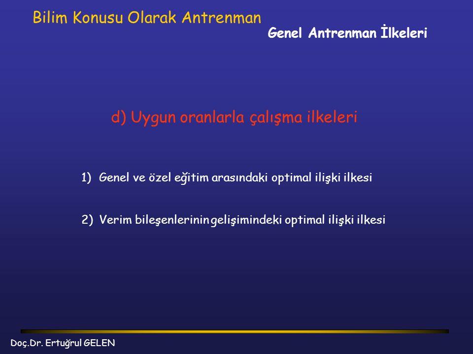 Genel Antrenman İlkeleri Bilim Konusu Olarak Antrenman d) Uygun oranlarla çalışma ilkeleri 1)Genel ve özel eğitim arasındaki optimal ilişki ilkesi 2)V